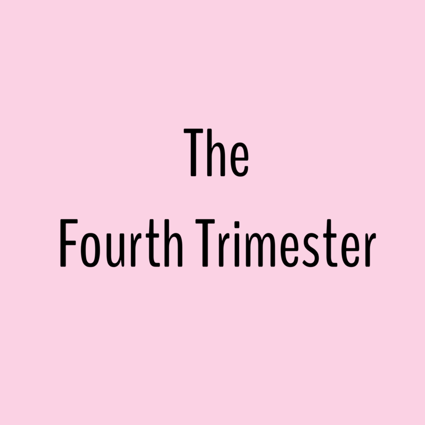welcome to the fourth trimester